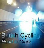British Cycling: Road to Glory