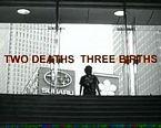 Two Deaths Three Births